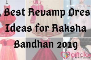 5 Best Revamp Dress Ideas for Raksha Bandhan 2019
