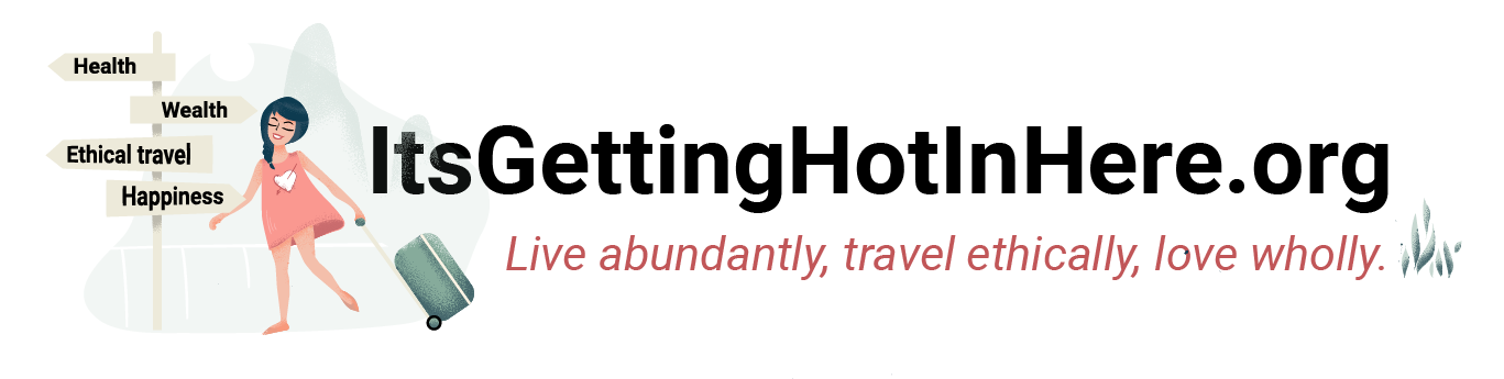 itsgettinghotinhere.org - Live Abundantly, Travel Ethically, Love Wholly